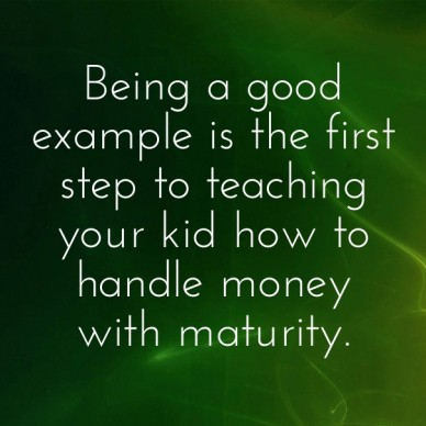 Being a good example is the first step to teaching your kid how to handle money with maturity.