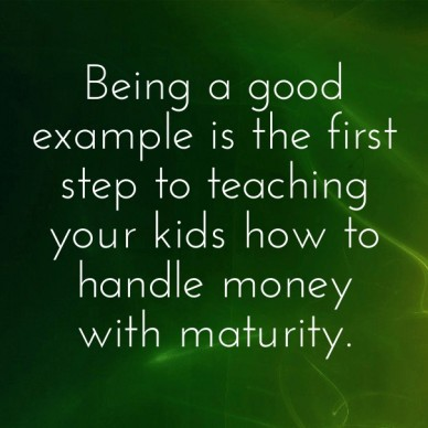 Being a good example is the first step to teaching your kids how to handle money with maturity.