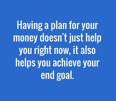 Having a plan for your money doesn't just help you right now, it also helps you achieve your end goal.
