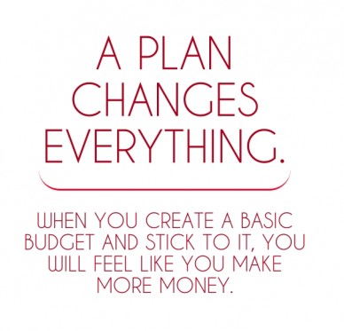 A plan changes everything. when you create a basic budget and stick to it, you will feel like you make more money.