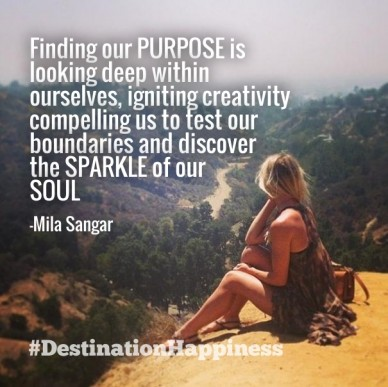 Finding our purpose is looking deep within ourselves, igniting creativity compelling us to test our boundaries and discover the sparkle of our soul #destinationhappiness -mila
