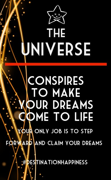 The universe conspires to make your dreams come to life your only job is to step forward and claim your dreams #destinationhappiness