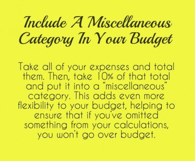 """Include a miscellaneous category in your budget take all of your expenses and total them. then, take 10% of that total and put it into a """"miscellaneous"""" category. this adds ev"""