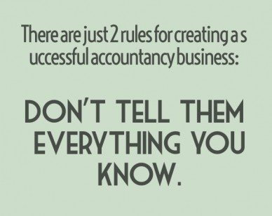 There are just 2 rules for creating a successful accountancy business: don't tell them everything you know.