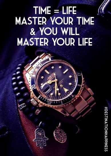 Time = life master your time& you willmaster your life #destinationhappiness