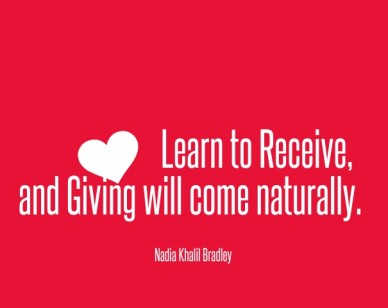Learn to receive, and giving will come naturally. nadia khalil bradley
