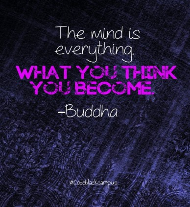 The mind is everything. what you think you become. –buddha #codeblackcampus