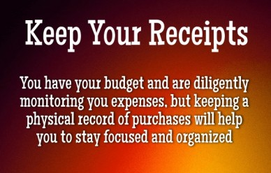 Keep your receipts you have your budget and are diligently monitoring you expenses, but keeping a physical record of purchases will help you to stay focused and organized