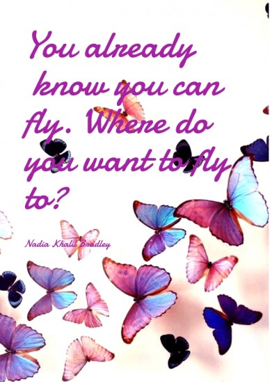 You already know you can fly. where do you want to fly to? nadia khalil bradley