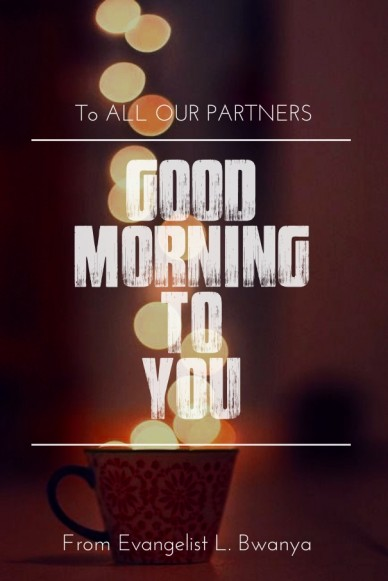Good morning to you to all our partners from evangelist l. bwanya