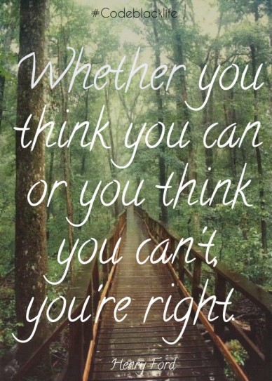 Whether you think you can or you think you can't, you're right. henry ford #codeblacklife