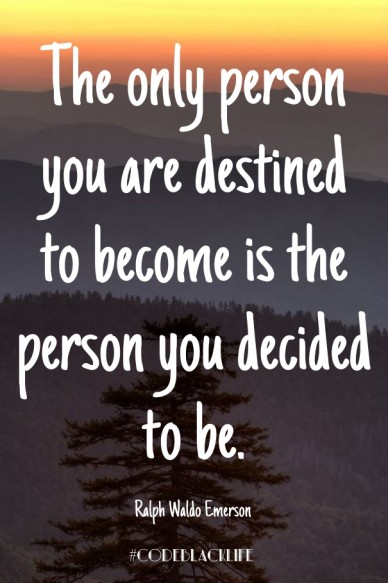The only person you are destined to become is the person you decided to be. ralph waldo emerson #codeblacklife