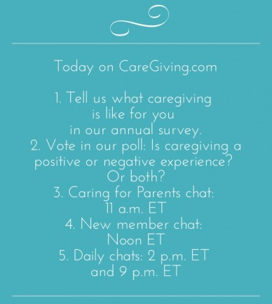 Today on caregiving.com 1. tell us what caregiving is like for you in our annual survey.2. vote in our poll: is caregiving a positive or negative experience? or both?3. caring