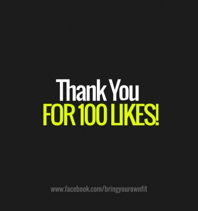 Thank you for 100 likes! www.facebook.com/bringyourownfit