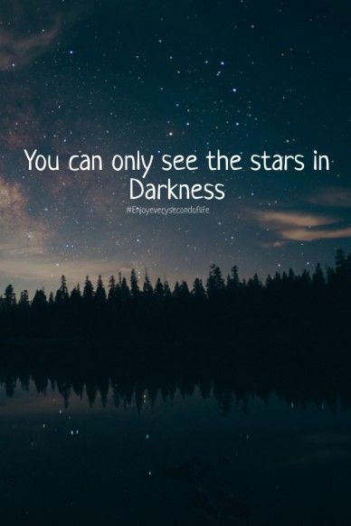 You can only see the stars in darkness #enjoyeverysecondoflife