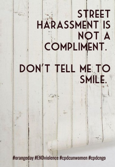 Street harassment is not a compliment. don't tell me to smile. #orangeday #endviolence #cpdcunwomen #cpdcngo
