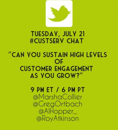 """Tuesday, july 21 #custserv chat """"can you sustain high levels ofcustomer engagement as you grow?"""" 9 pm et / 6 pm pt @marshacollier @gregortbach @alhopper_ @royatkinson"""