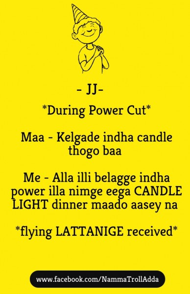 *during power cut* maa - kelgade indha candle thogo baa me - alla illi belagge indha power illa nimge eega candle light dinner maado aasey na *flying lattanige received* www.f