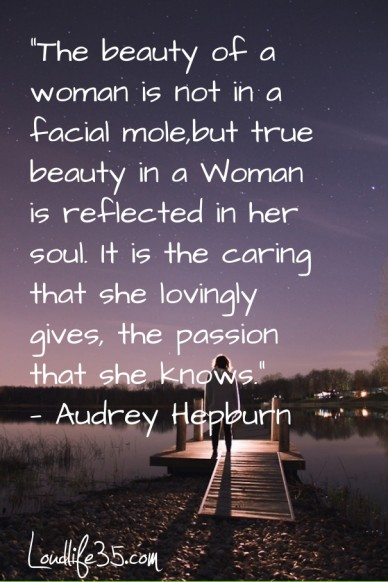 """""""the beauty of a woman is not in a facial mole,but true beauty in a woman is reflected in her soul. it is the caring that she lovingly gives, the passion that she knows."""" — au"""