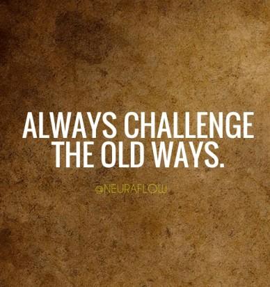 Always challenge the old ways. @neuraflow