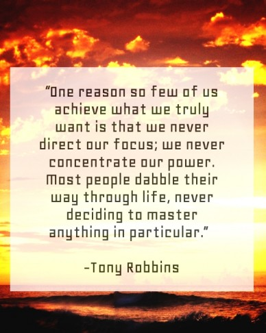 """one reason so few of us achieve what we truly want is that we never direct our focus; we never concentrate our power. most people dabble their way through life, never decidin"