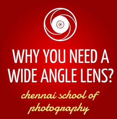 Why you need a wide angle lens? chennai school of photography