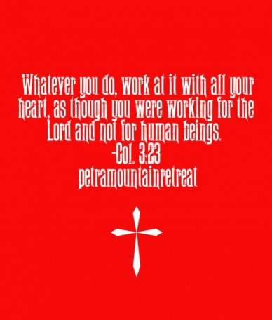 """whatever you do, work at it with all your heart, as though you were working for the lord and not for human beings.""-col. 3:23#petramountainretreat"