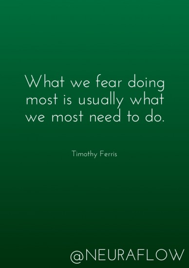 What we fear doing most is usually what we most need to do. timothy ferris @neuraflow