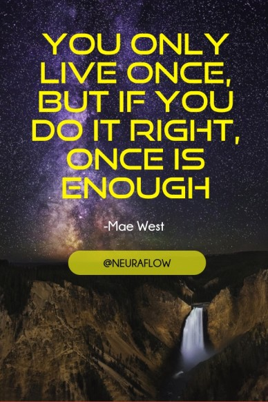 You only live once, but if you do it right, once is enough -mae west @neuraflow
