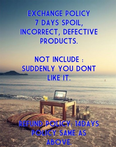 Exchange policy 7 days spoil, incorrect, defective products. not include : suddenly you dont like it. refund policy: 14days policy same as above.