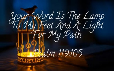 Your word is the lamp to my feet and a light for my path psalm 119:105