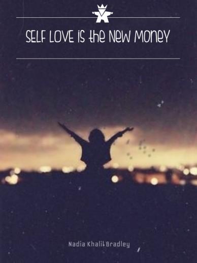 Self love is the new money nadia khalil bradley