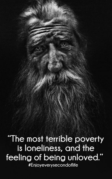"""the most terrible poverty is loneliness, and the feeling of being unloved."" #enjoyeverysecondoflife"
