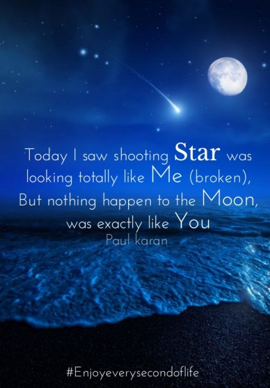 Today i saw shooting star was looking totally like me (broken), but nothing happen to the moon, was exactly like you paul karan #enjoyeverysecondoflife