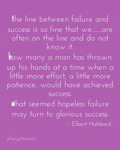 The line between failure and success is so fine that we.......are often on the line and do not know it. how many a man has thrown up his hands at a time when a little more eff