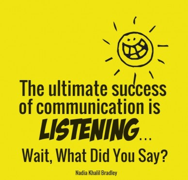 The ultimate success of communication is listening…wait, what did you say? nadia khalil bradley
