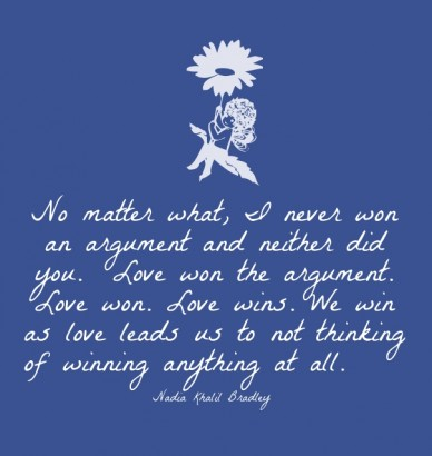 No matter what, i never won an argument and neither did you. love won the argument. love won. love wins. we win as love leads us to not thinking of winning anything at all. na