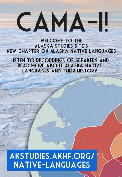 Cama-i! welcome to the alaska studies site'snew chapter on alaska native languages akstudies.akhf.org/ native-languages listen listen to recordings of speakers and read more a