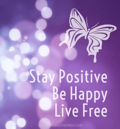 Stay positive. be happy, live free!  #free #happy - www.accessoneness.com