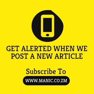 Get alerted when we post a new article subscribe to www.manic.co.zm