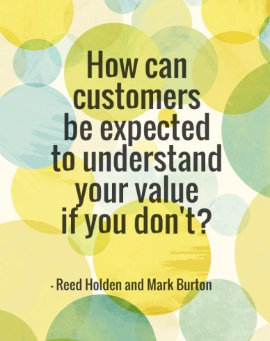 How can customers be expected to understand your valueif you don't? - reed holden and mark burton
