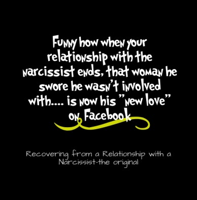 "Funny how when your relationship with the narcissist ends, that woman he swore he wasn't involved with.... is now his ""new love"" on facebook recovering from a relationship wit"