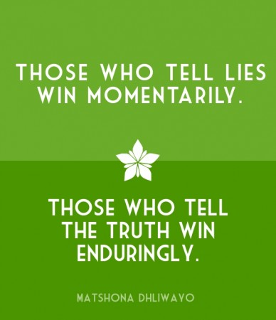 Those who tell lies win momentarily. those who tell the truth win enduringly. matshona dhliwayo