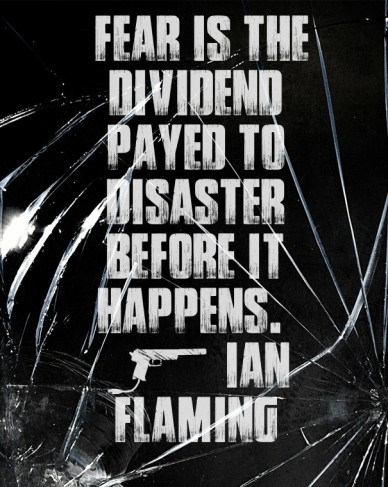 """fear is the dividend payed to disaster before it happens."" - Ian flaming"