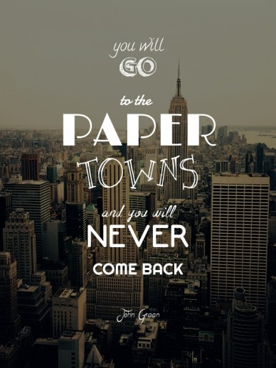 You will goto the paper towns and you willnevercome back john green