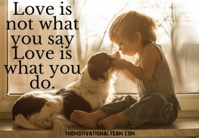 Love is not what you say love is what you do. themotivationalteam.com