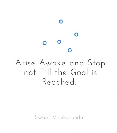 Arise awake and stop not till the goal is reached. swami vivekananda