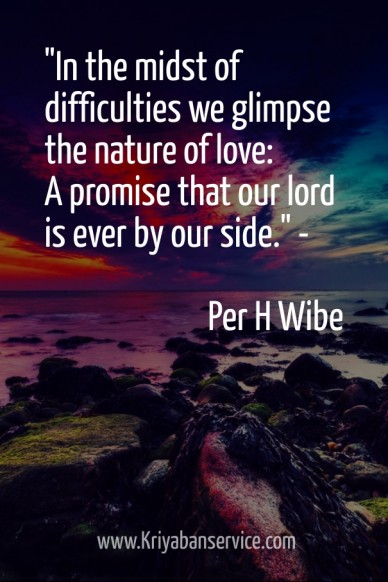 """in the midst of difficulties we glimpse the nature of love: a promise that our lord is ever by our side."" - per h wibe www.kriyabanservice.com"