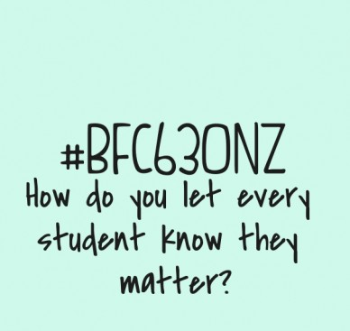 #bfc630nz how do you let every student know they matter?