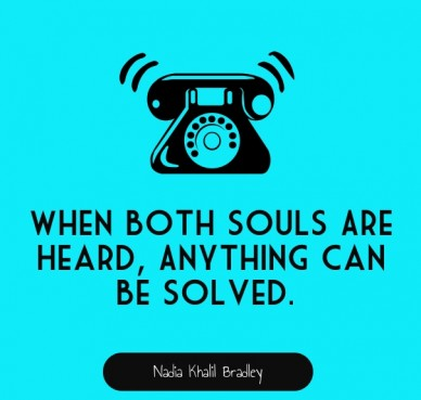 When both souls are heard, anything can be solved. nadia khalil bradley
